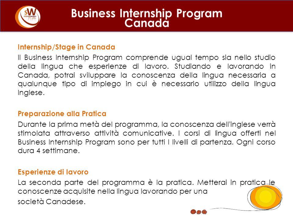Internship/Stage in Canada Il Business Internship Program comprende ugual tempo sia nello studio della lingua che esperienze di lavoro. Studiando e la