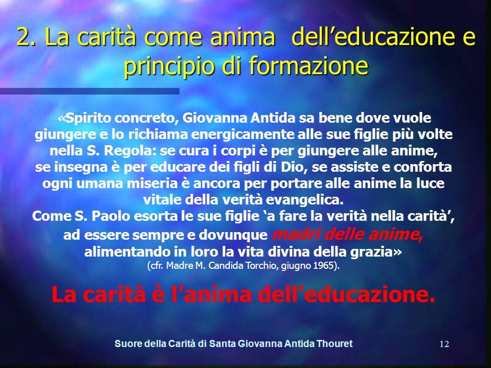 Suore della Carità di Santa Giovanna Antida Thouret11 2. La carità come anima delleducazione e principio di formazione Il cuore è il luogo delleducazi
