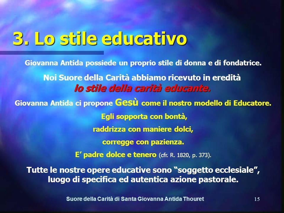 Suore della Carità di Santa Giovanna Antida Thouret14 2. La carità come anima delleducazione e principio di formazione Per attualizzare a. Lazione edu