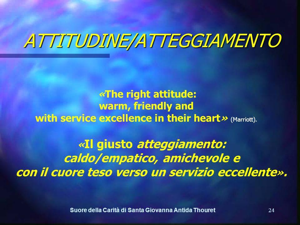 Suore della Carità di Santa Giovanna Antida Thouret23 ATTITUDINE/ATTEGGIAMENTO A PASSION TO SERVE LA PASSIONE DI SERVIRE «Per rimanere ragionevolmente