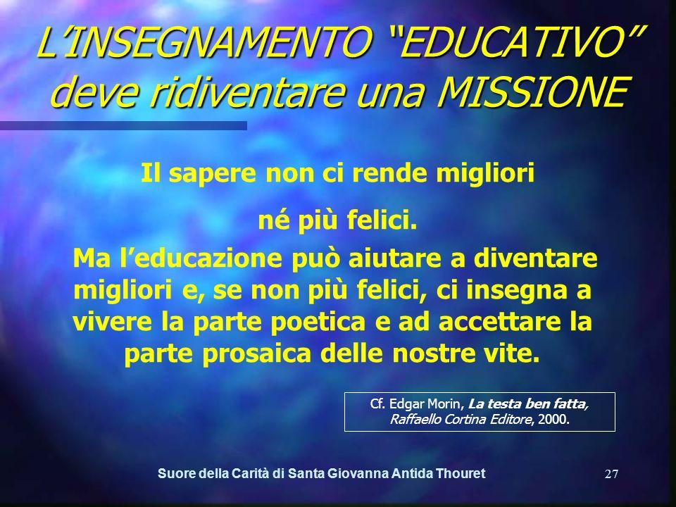 Suore della Carità di Santa Giovanna Antida Thouret26 LINSEGNAMENTO EDUCATIVO deve ridiventare una MISSIONE LA MISSIONE DI TRASMETTERE CULTURA. CONDIZ