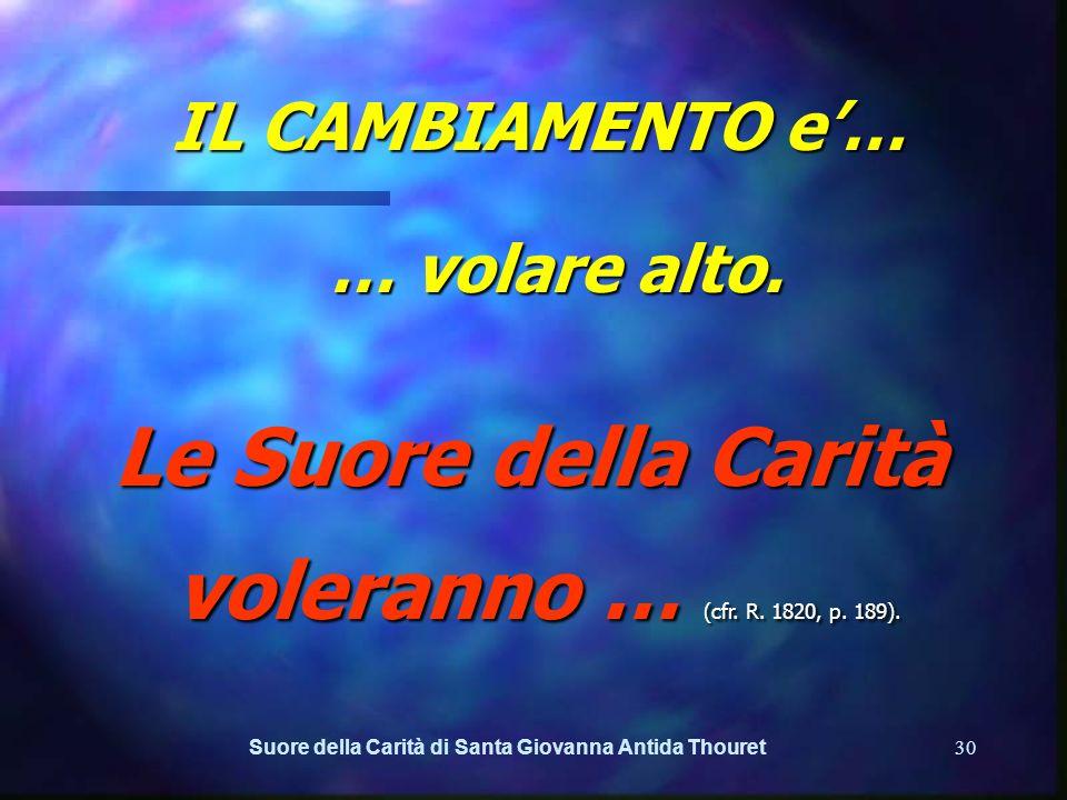 Suore della Carità di Santa Giovanna Antida Thouret29 NOI CREDIAMO CHE IL CAMBIAMENTO PASSI SOPRATTUTTO ATTRAVERSO LA COMUNICAZIONE