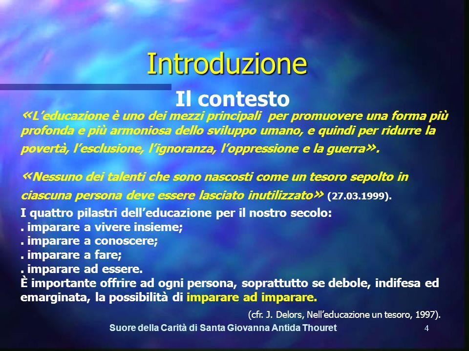 Suore della Carità di Santa Giovanna Antida Thouret3 Introduzione Premessa Il contesto Attraverso lazione educativa, noi Suore della Carità intendiamo