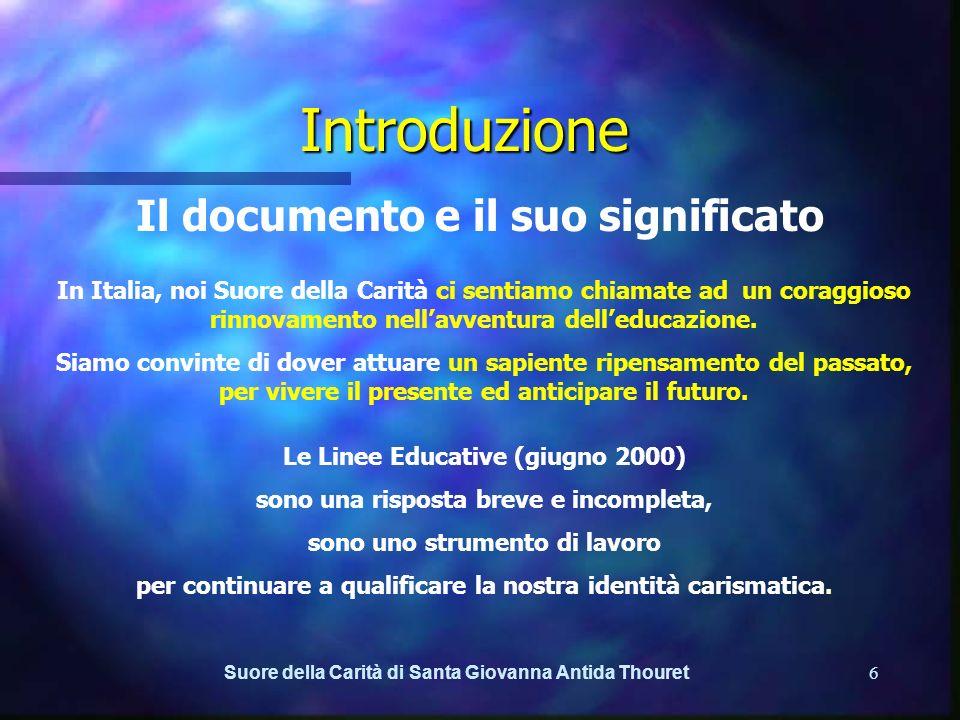 Suore della Carità di Santa Giovanna Antida Thouret5 Introduzione Il contesto Alcune di noi sono insegnanti, tutte siamo per vocazione educatrici.