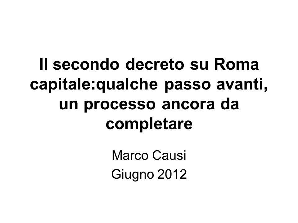 Il secondo decreto su Roma capitale:qualche passo avanti, un processo ancora da completare Marco Causi Giugno 2012