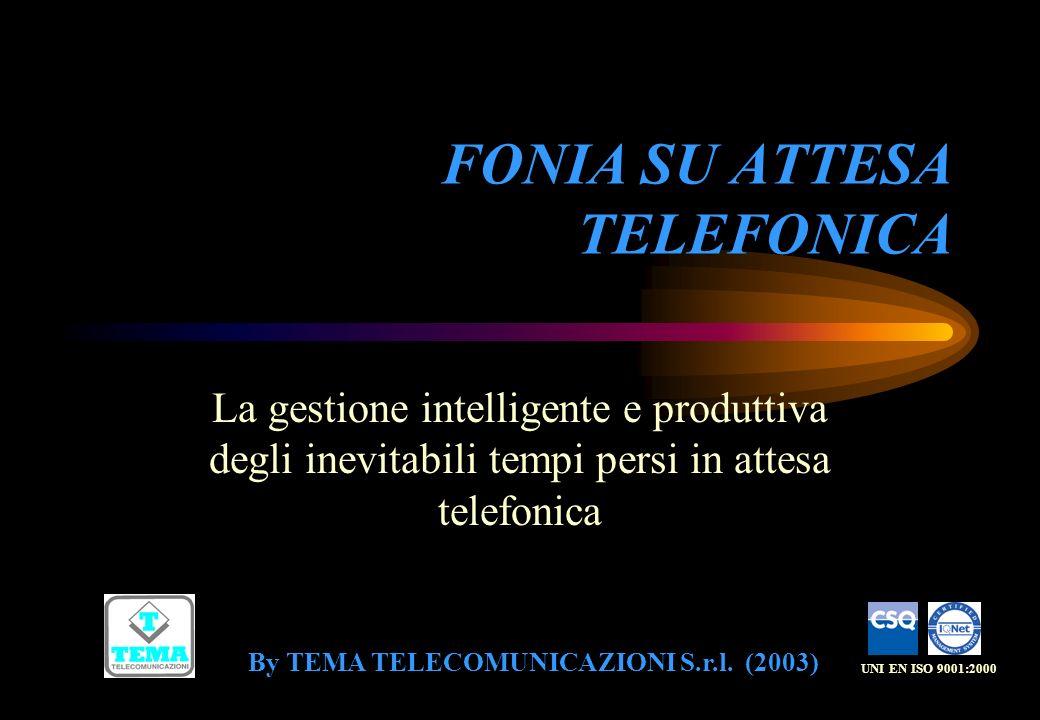 FONIA SU ATTESA TELEFONICA La gestione intelligente e produttiva degli inevitabili tempi persi in attesa telefonica By TEMA TELECOMUNICAZIONI S.r.l. (