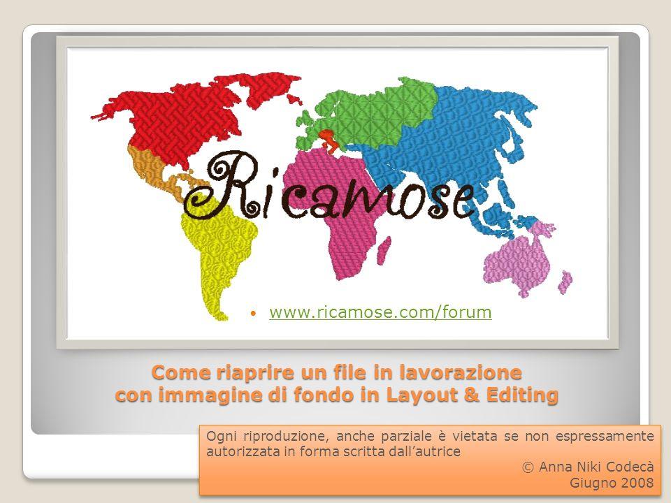 Come riaprire un file in lavorazione con immagine di fondo in Layout & Editing www.ricamose.com/forum Ogni riproduzione, anche parziale è vietata se n