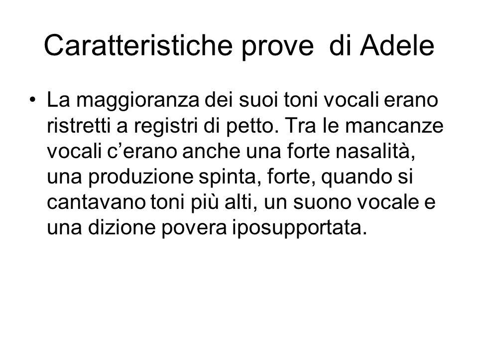 Caratteristiche prove di Adele La maggioranza dei suoi toni vocali erano ristretti a registri di petto. Tra le mancanze vocali cerano anche una forte