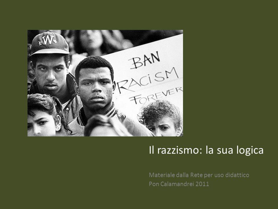 Il razzismo: la sua logica Materiale dalla Rete per uso didattico Pon Calamandrei 2011
