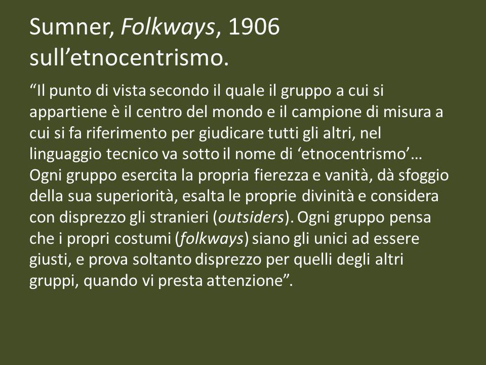 Sumner, Folkways, 1906 sulletnocentrismo. Il punto di vista secondo il quale il gruppo a cui si appartiene è il centro del mondo e il campione di misu
