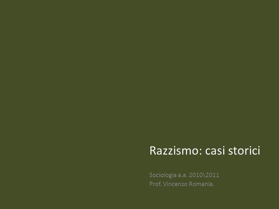 Razzismo: casi storici Sociologia a.a. 2010\2011 Prof. Vincenzo Romania.