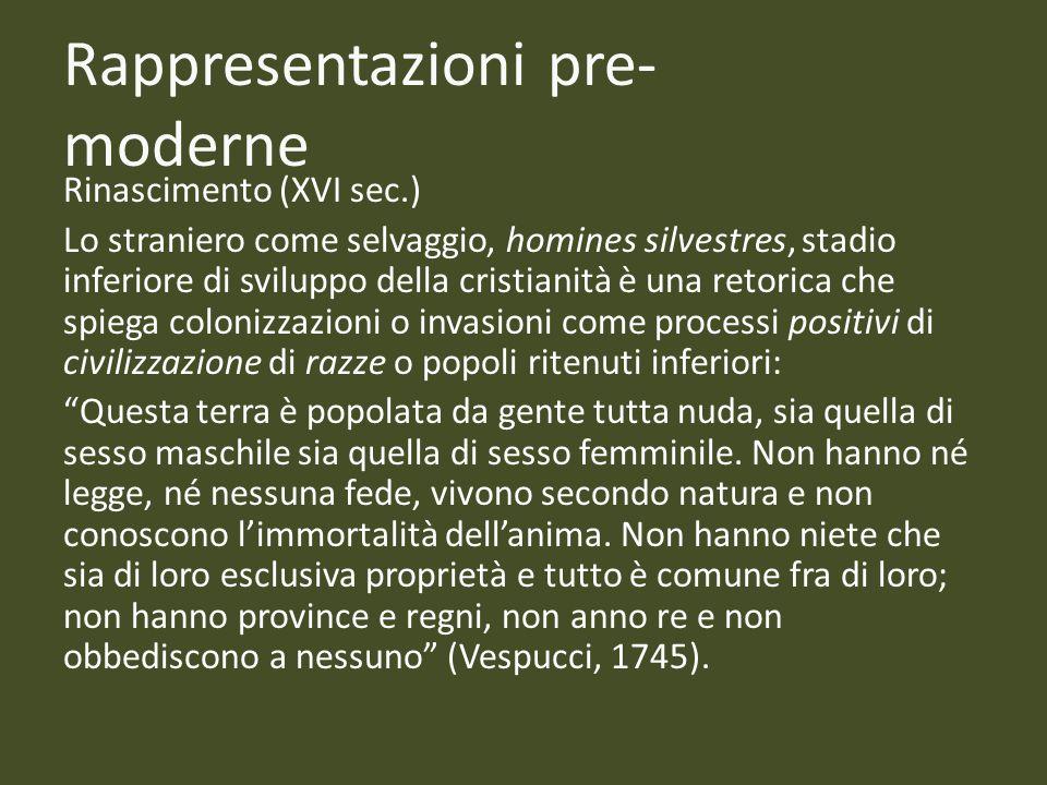 Rappresentazioni pre- moderne Rinascimento (XVI sec.) Lo straniero come selvaggio, homines silvestres, stadio inferiore di sviluppo della cristianità