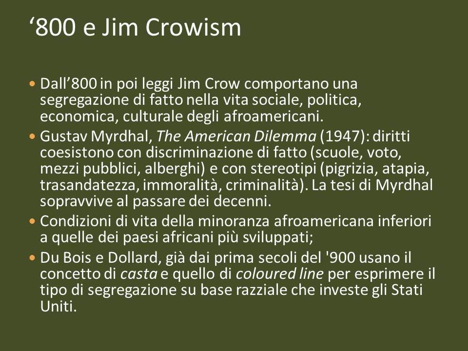 800 e Jim Crowism Dall800 in poi leggi Jim Crow comportano una segregazione di fatto nella vita sociale, politica, economica, culturale degli afroamer