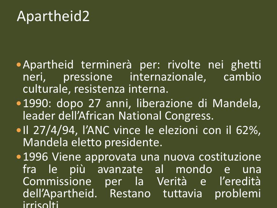 Apartheid2 Apartheid terminerà per: rivolte nei ghetti neri, pressione internazionale, cambio culturale, resistenza interna. 1990: dopo 27 anni, liber