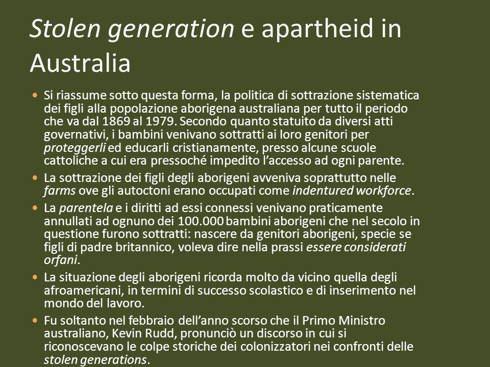 Stolen generation e apartheid in Australia Si riassume sotto questa forma, la politica di sottrazione sistematica dei figli alla popolazione aborigena