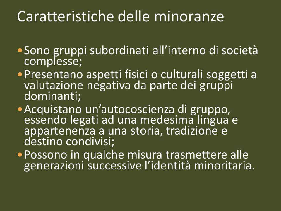 Caratteristiche delle minoranze Sono gruppi subordinati allinterno di società complesse; Presentano aspetti fisici o culturali soggetti a valutazione