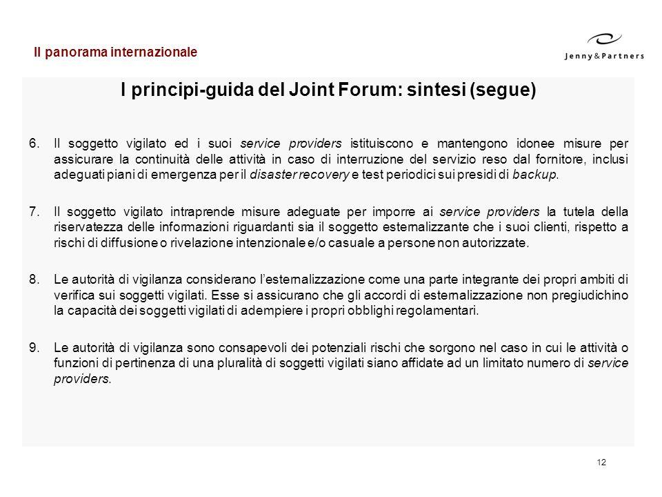 12 I principi-guida del Joint Forum: sintesi (segue) 6.Il soggetto vigilato ed i suoi service providers istituiscono e mantengono idonee misure per as
