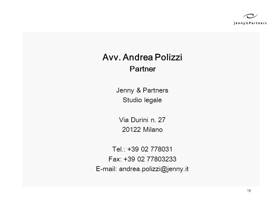 15 Avv. Andrea Polizzi Partner Jenny & Partners Studio legale Via Durini n. 27 20122 Milano Tel.: +39 02 778031 Fax: +39 02 77803233 E-mail: andrea.po