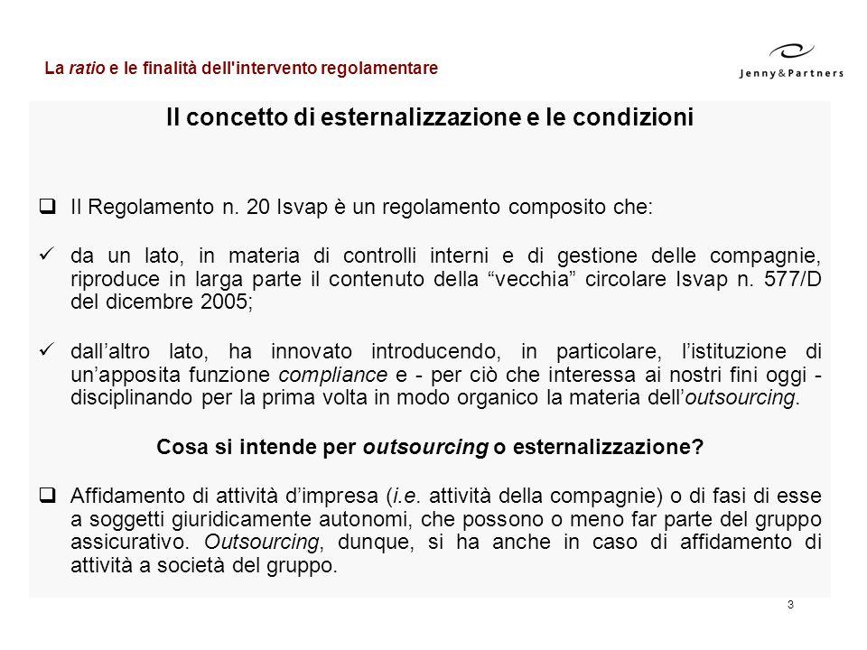 3 Il concetto di esternalizzazione e le condizioni Il Regolamento n. 20 Isvap è un regolamento composito che: da un lato, in materia di controlli inte