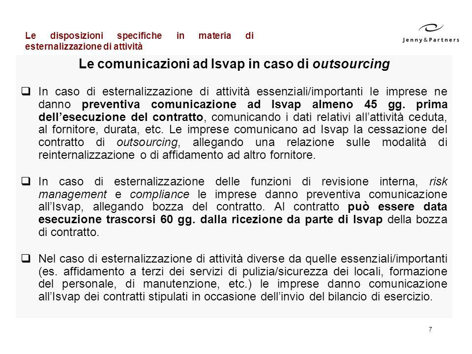 7 Le comunicazioni ad Isvap in caso di outsourcing In caso di esternalizzazione di attività essenziali/importanti le imprese ne danno preventiva comun
