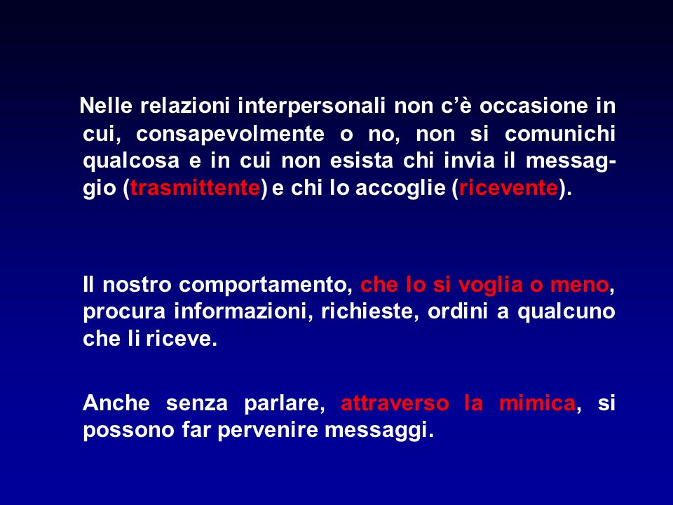 Nelle relazioni interpersonali non cè occasione in cui, consapevolmente o no, non si comunichi qualcosa e in cui non esista chi invia il messag- gio (
