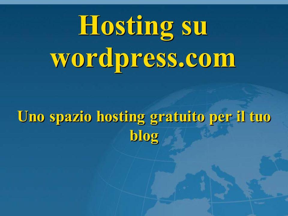 Hosting su wordpress.com Uno spazio hosting gratuito per il tuo blog