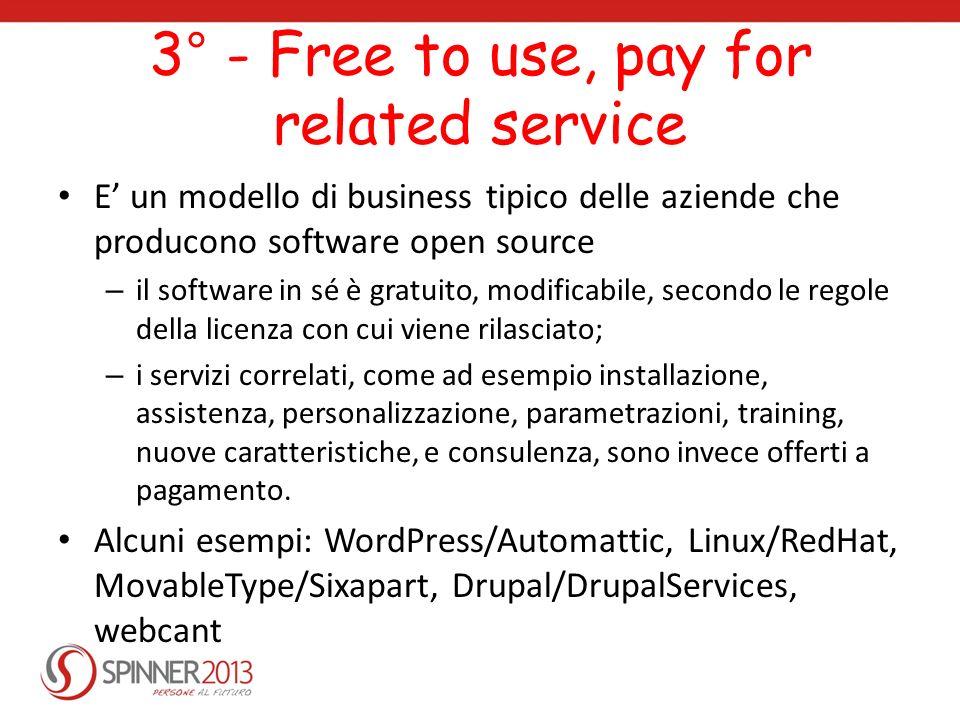 3° - Free to use, pay for related service E un modello di business tipico delle aziende che producono software open source – il software in sé è gratu