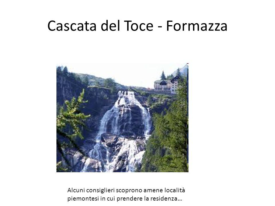 Cascata del Toce - Formazza Alcuni consiglieri scoprono amene località piemontesi in cui prendere la residenza…