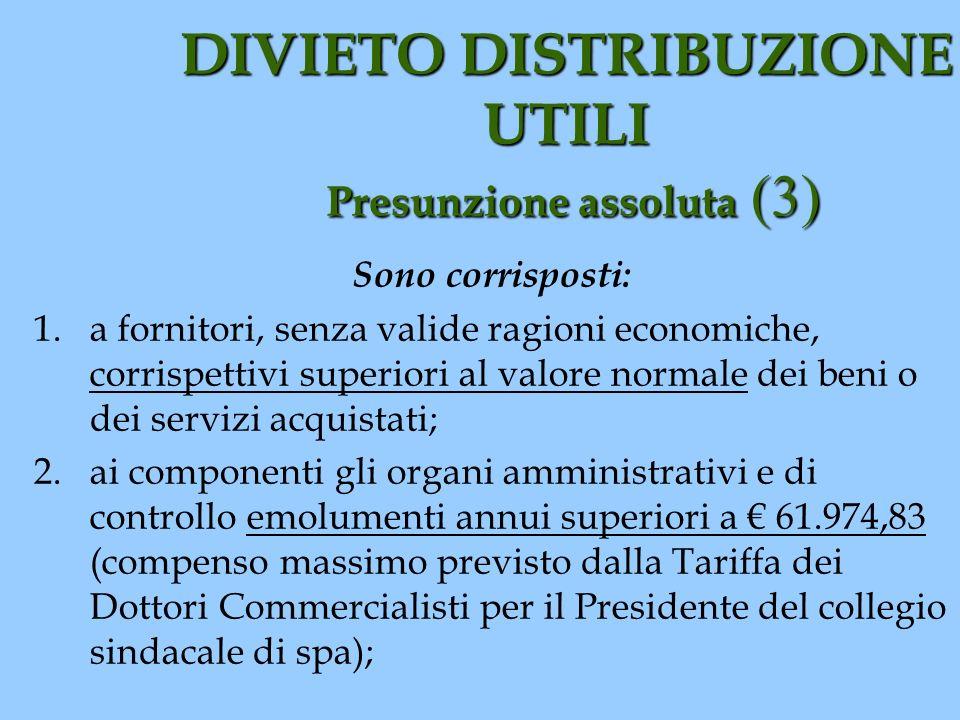 DIVIETO DISTRIBUZIONE UTILI Presunzione assoluta (3) Sono corrisposti: 1.a fornitori, senza valide ragioni economiche, corrispettivi superiori al valo