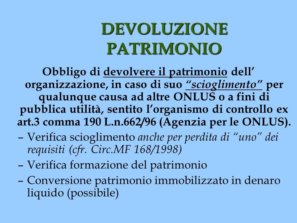DEVOLUZIONE PATRIMONIO Obbligo di devolvere il patrimonio dell organizzazione, in caso di suo scioglimento per qualunque causa ad altre ONLUS o a fini