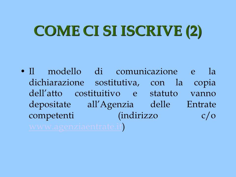 COME CI SI ISCRIVE (2) Il modello di comunicazione e la dichiarazione sostitutiva, con la copia dellatto costituitivo e statuto vanno depositate allAg