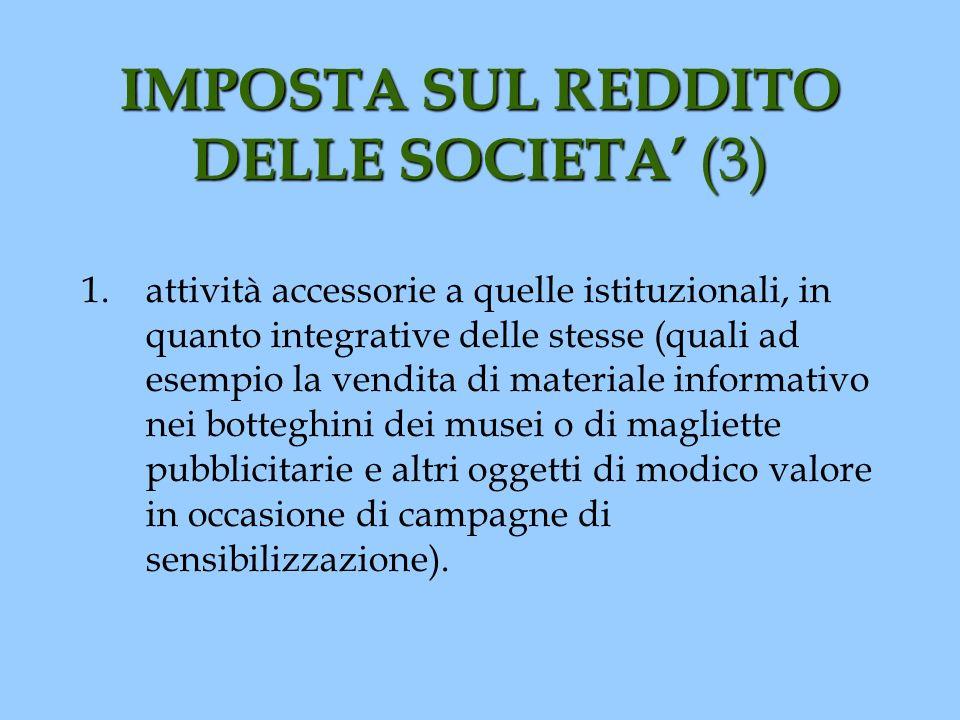 IMPOSTA SUL REDDITO DELLE SOCIETA (3) 1.attività accessorie a quelle istituzionali, in quanto integrative delle stesse (quali ad esempio la vendita di