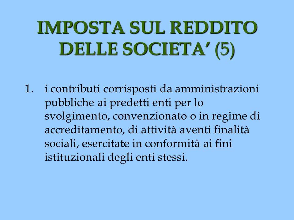 IMPOSTA SUL REDDITO DELLE SOCIETA (5) 1.i contributi corrisposti da amministrazioni pubbliche ai predetti enti per lo svolgimento, convenzionato o in