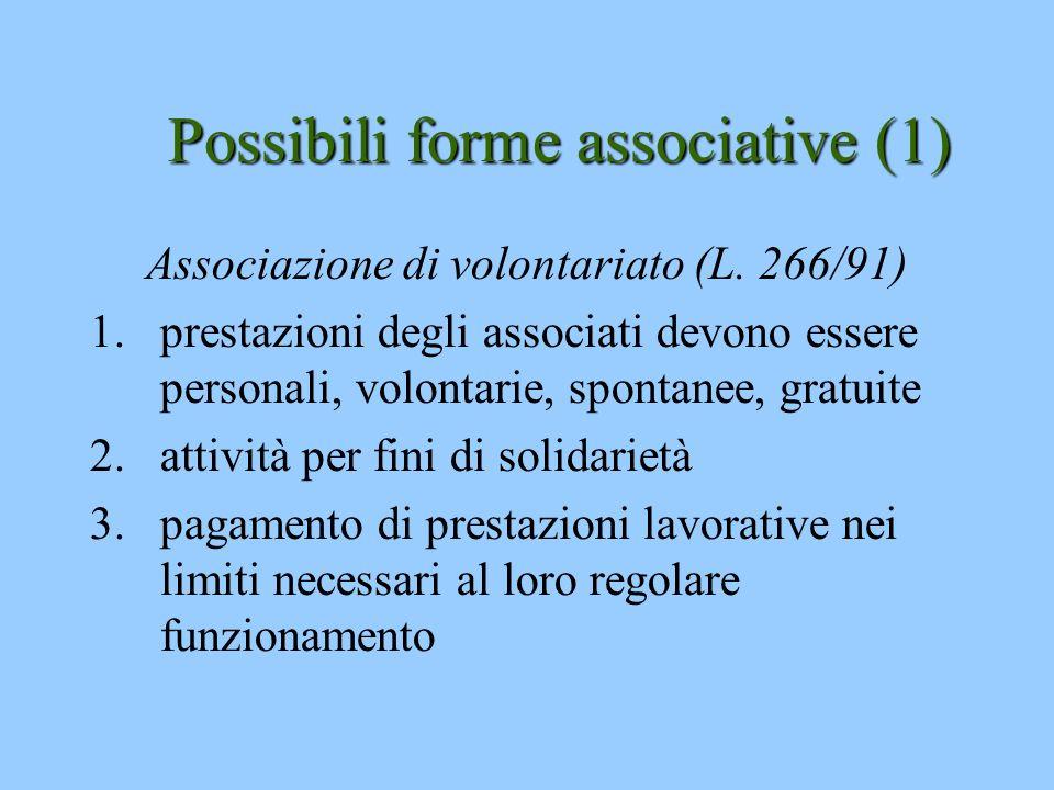 Possibili forme associative (1) Associazione di volontariato (L. 266/91) 1.prestazioni degli associati devono essere personali, volontarie, spontanee,