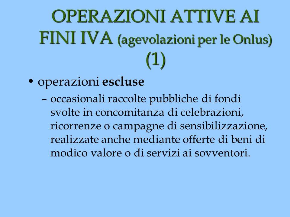 OPERAZIONI ATTIVE AI FINI IVA (agevolazioni per le Onlus) (1) operazioni escluse –occasionali raccolte pubbliche di fondi svolte in concomitanza di ce