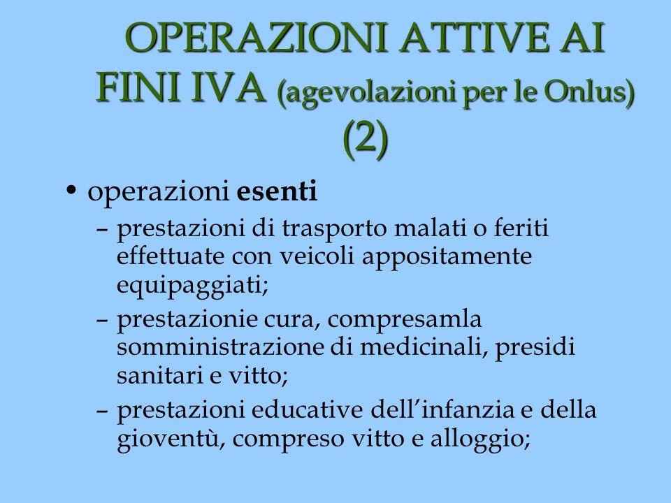 OPERAZIONI ATTIVE AI FINI IVA (agevolazioni per le Onlus) (2) operazioni esenti –prestazioni di trasporto malati o feriti effettuate con veicoli appos