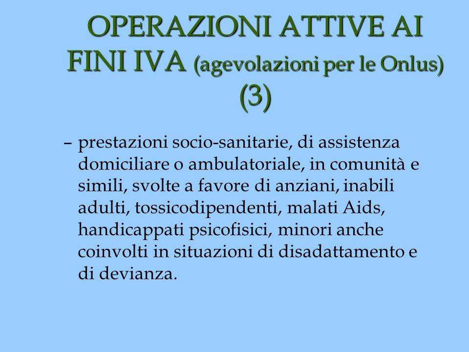 OPERAZIONI ATTIVE AI FINI IVA (agevolazioni per le Onlus) (3) –prestazioni socio-sanitarie, di assistenza domiciliare o ambulatoriale, in comunità e s