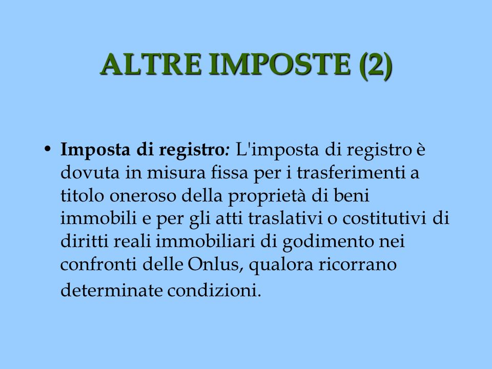 ALTRE IMPOSTE (2) Imposta di registro : L'imposta di registro è dovuta in misura fissa per i trasferimenti a titolo oneroso della proprietà di beni im