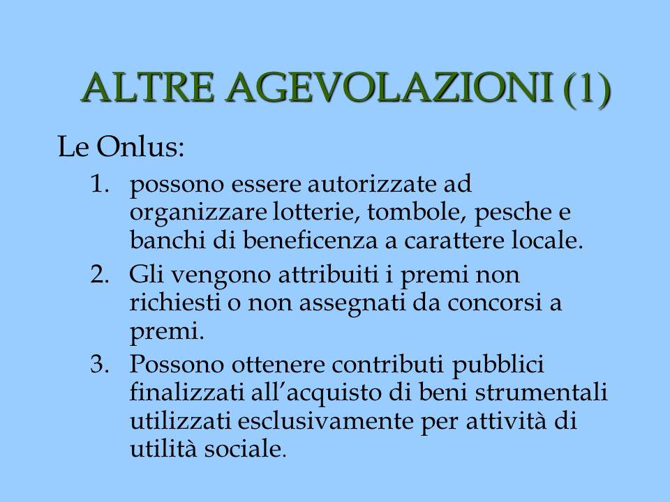 ALTRE AGEVOLAZIONI (1) Le Onlus: 1.possono essere autorizzate ad organizzare lotterie, tombole, pesche e banchi di beneficenza a carattere locale. 2.G
