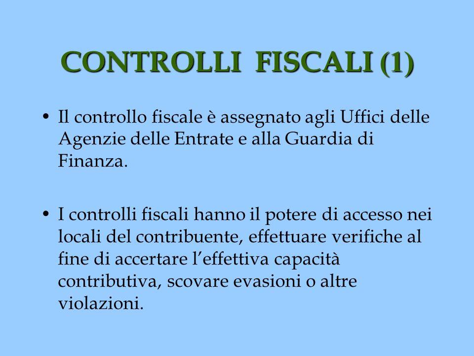 CONTROLLI FISCALI (1) Il controllo fiscale è assegnato agli Uffici delle Agenzie delle Entrate e alla Guardia di Finanza. I controlli fiscali hanno il