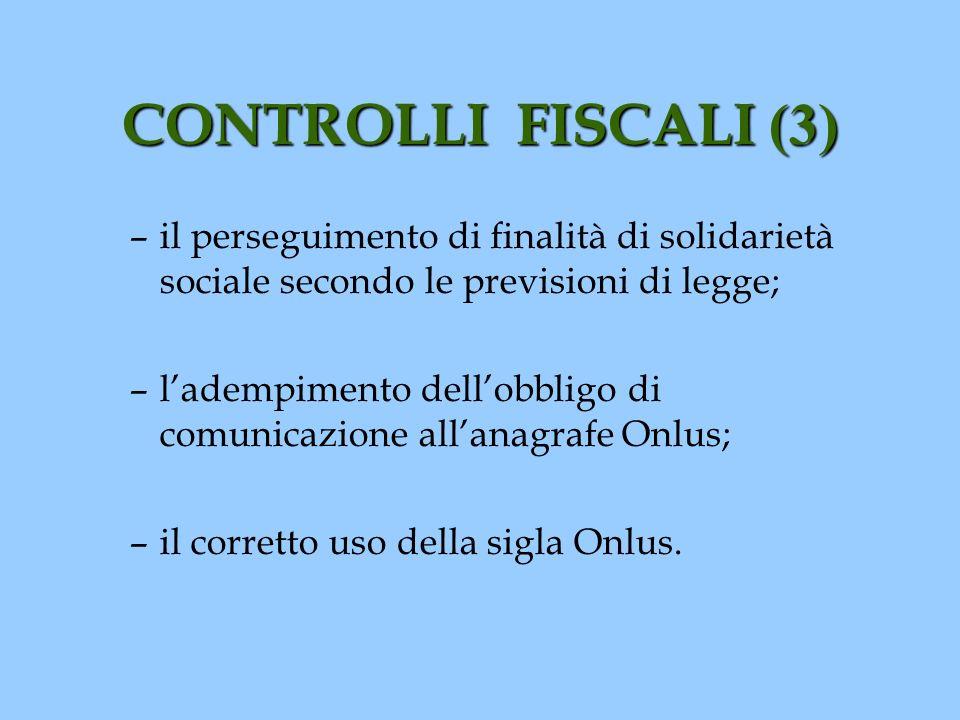 CONTROLLI FISCALI (3) –il perseguimento di finalità di solidarietà sociale secondo le previsioni di legge; –ladempimento dellobbligo di comunicazione