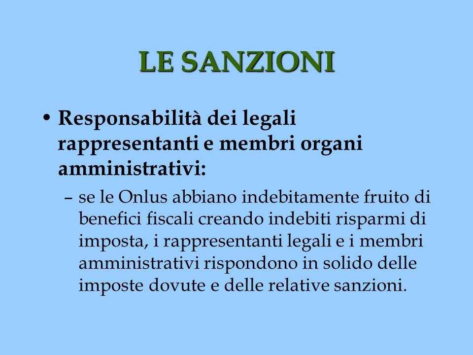 LE SANZIONI Responsabilità dei legali rappresentanti e membri organi amministrativi: –se le Onlus abbiano indebitamente fruito di benefici fiscali cre