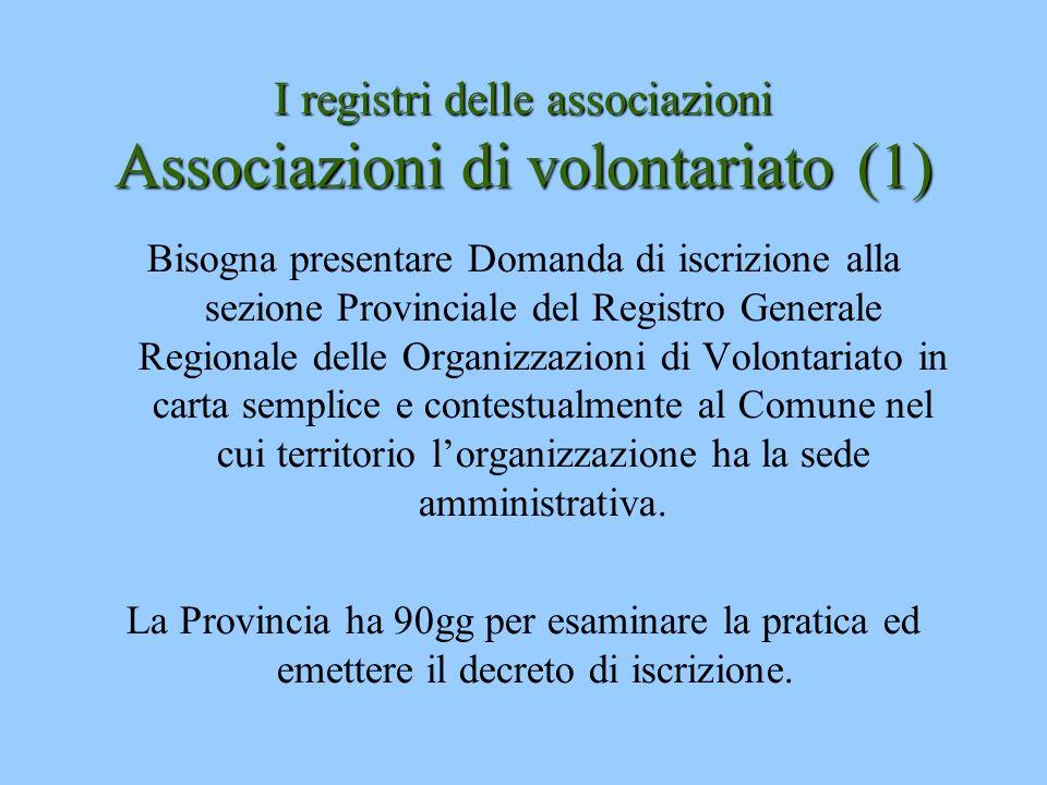 I registri delle associazioni Associazioni di volontariato(1) I registri delle associazioni Associazioni di volontariato (1) Bisogna presentare Domand