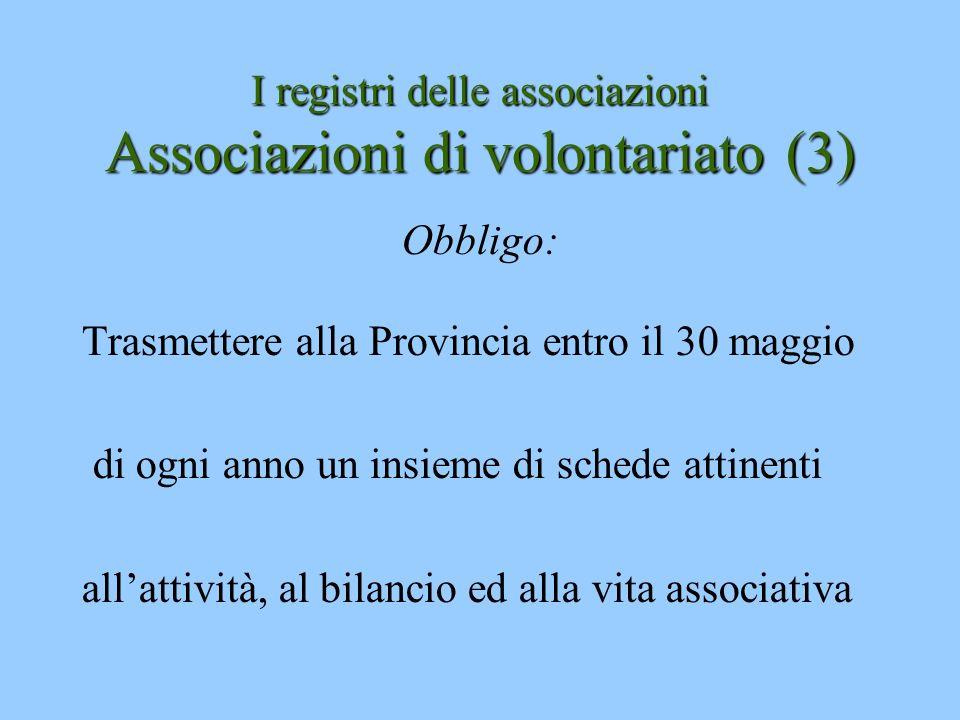 I registri delle associazioni Associazioni di volontariato(3) I registri delle associazioni Associazioni di volontariato (3) Obbligo: Trasmettere alla
