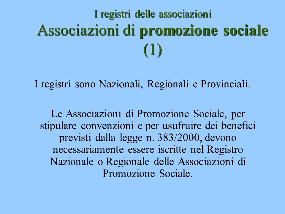 I registri delle associazioni Associazioni di promozione sociale (1) I registri sono Nazionali, Regionali e Provinciali. Le Associazioni di Promozione