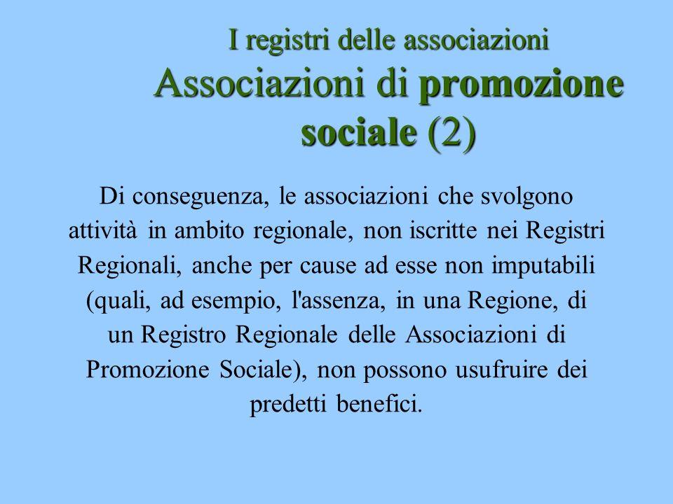 I registri delle associazioni Associazioni di promozione sociale (2) Di conseguenza, le associazioni che svolgono attività in ambito regionale, non is