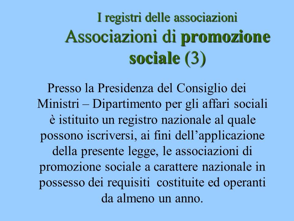 I registri delle associazioni Associazioni di promozione sociale (3) Presso la Presidenza del Consiglio dei Ministri – Dipartimento per gli affari soc