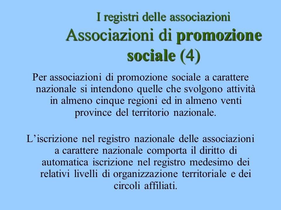 I registri delle associazioni Associazioni di promozione sociale (4) Per associazioni di promozione sociale a carattere nazionale si intendono quelle
