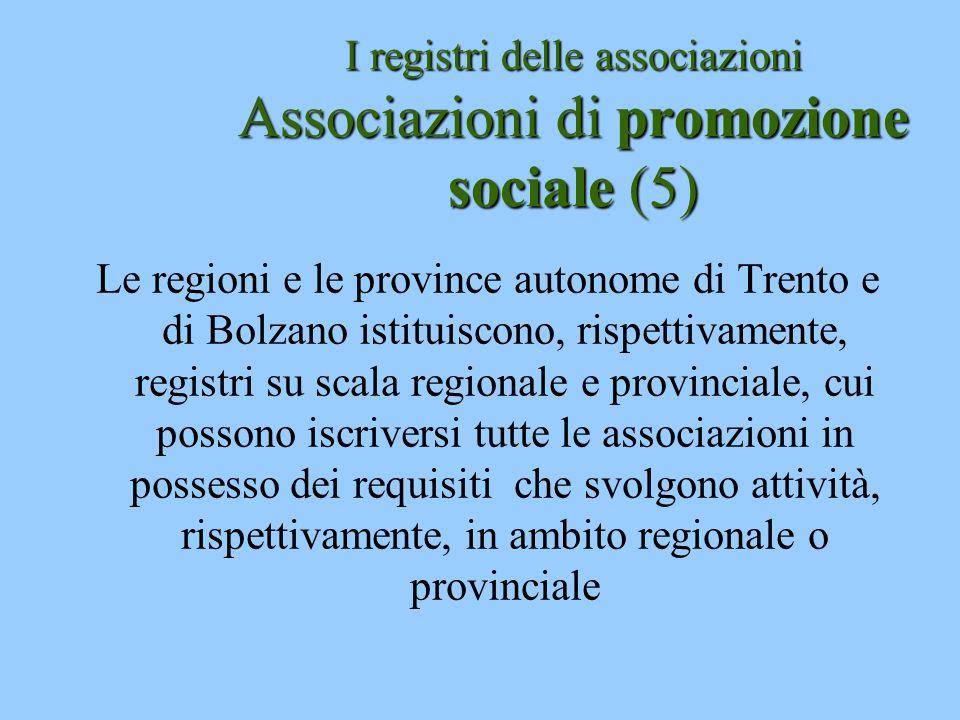 I registri delle associazioni Associazioni di promozione sociale (5) Le regioni e le province autonome di Trento e di Bolzano istituiscono, rispettiva