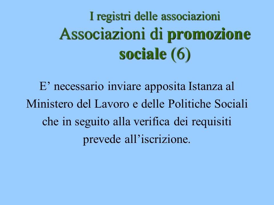 I registri delle associazioni Associazioni di promozione sociale (6) E necessario inviare apposita Istanza al Ministero del Lavoro e delle Politiche S
